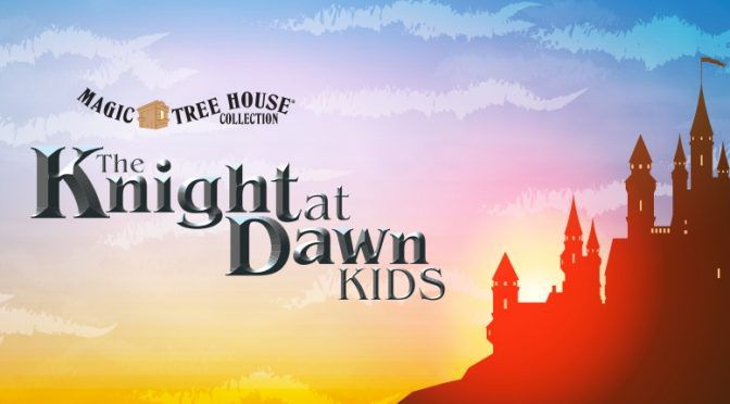 Magic Tree House: The Knight at Dawn KIDS – Auditions – Ages 4-9