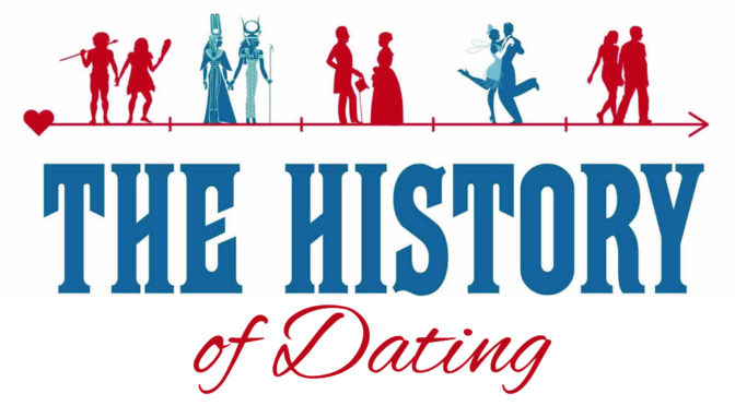 The History of Dating (Feb 7 – 16)