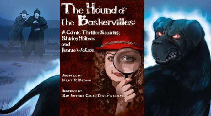 The Hound of the Baskervilles: A Comic Thriller Starring Shirley Holmes and Jennie Watson (Mar 20 – 29)