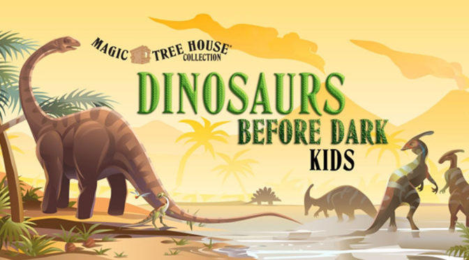 Magic Tree House: Dinosaurs Before Dark KIDS Auditions Ages 4-9 Auditions (Dec. 14, 3:00pm)
